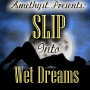 Slip Into Wet Dreams